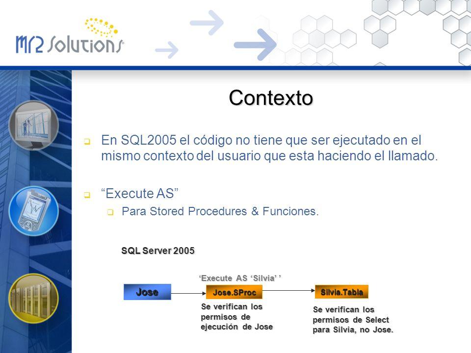 Contexto En SQL2005 el código no tiene que ser ejecutado en el mismo contexto del usuario que esta haciendo el llamado. Execute AS Para Stored Procedu