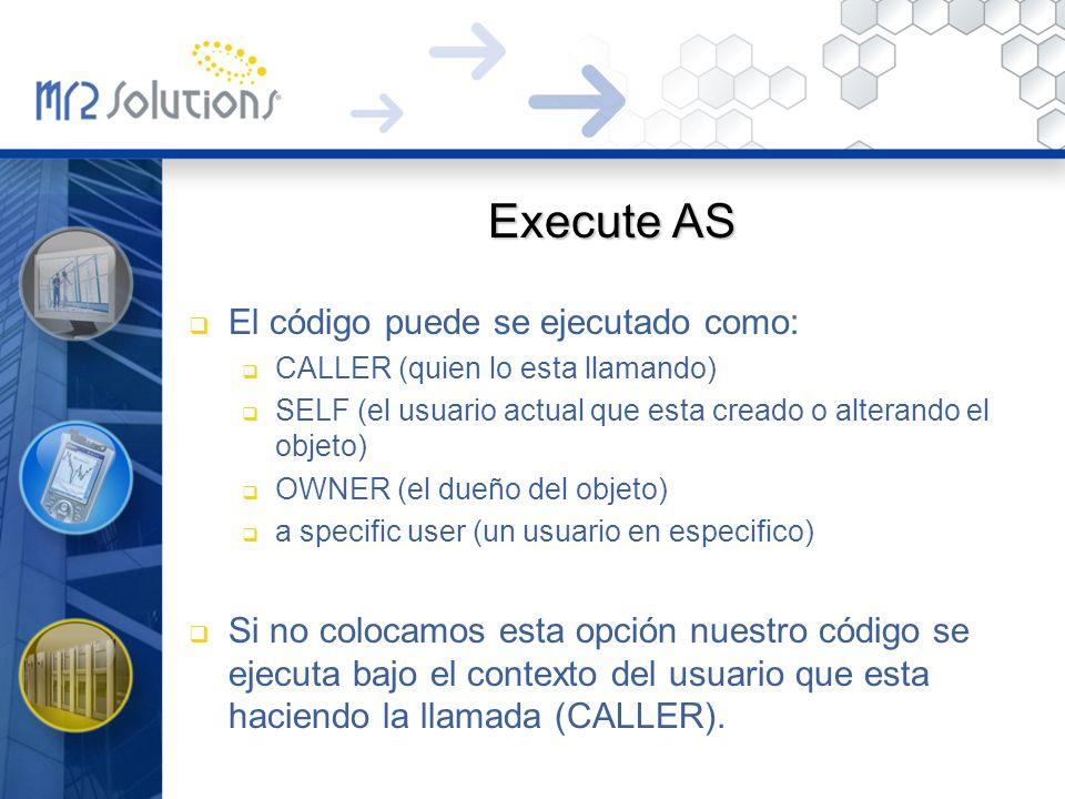 Execute AS El código puede se ejecutado como: CALLER (quien lo esta llamando) SELF (el usuario actual que esta creado o alterando el objeto) OWNER (el