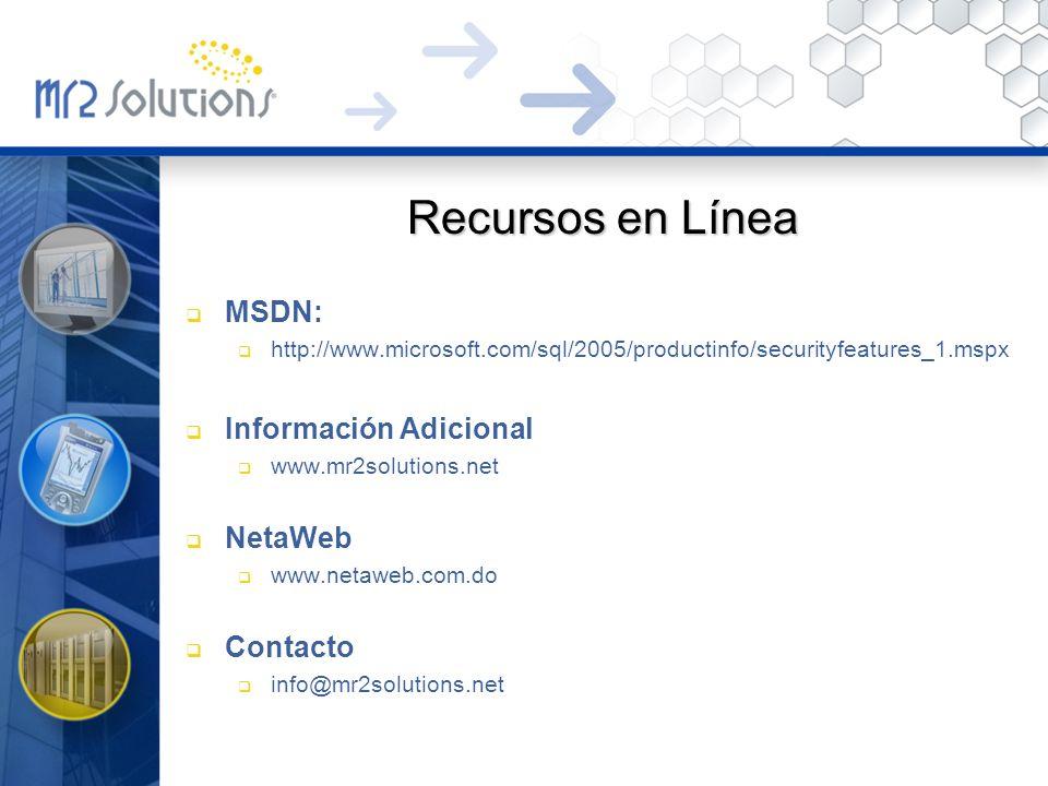 Recursos en Línea MSDN: http://www.microsoft.com/sql/2005/productinfo/securityfeatures_1.mspx Información Adicional www.mr2solutions.net NetaWeb www.n
