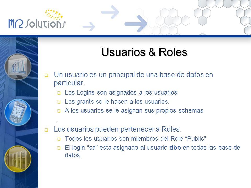 Usuarios & Roles Un usuario es un principal de una base de datos en particular. Los Logins son asignados a los usuarios Los grants se le hacen a los u