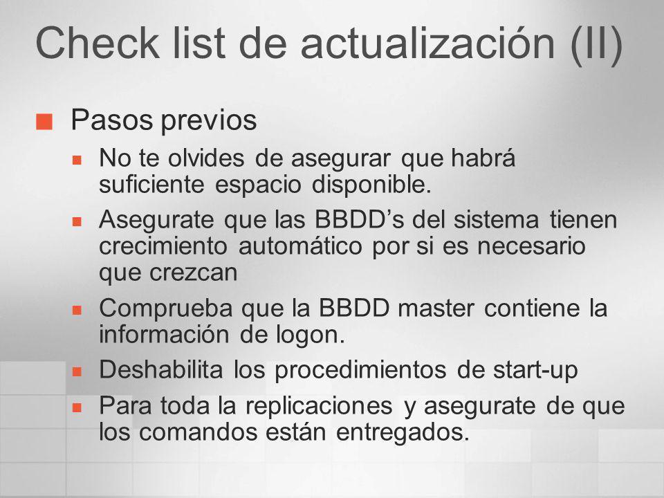 Check list de actualización (II) Pasos previos No te olvides de asegurar que habrá suficiente espacio disponible. Asegurate que las BBDDs del sistema