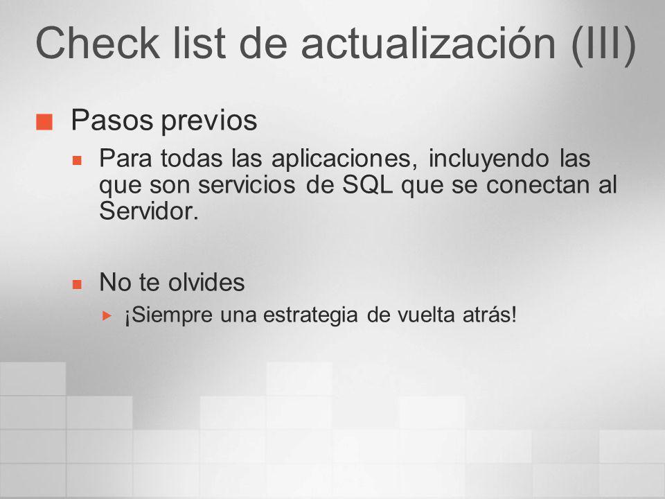 Check list de actualización (III) Pasos previos Para todas las aplicaciones, incluyendo las que son servicios de SQL que se conectan al Servidor. No t