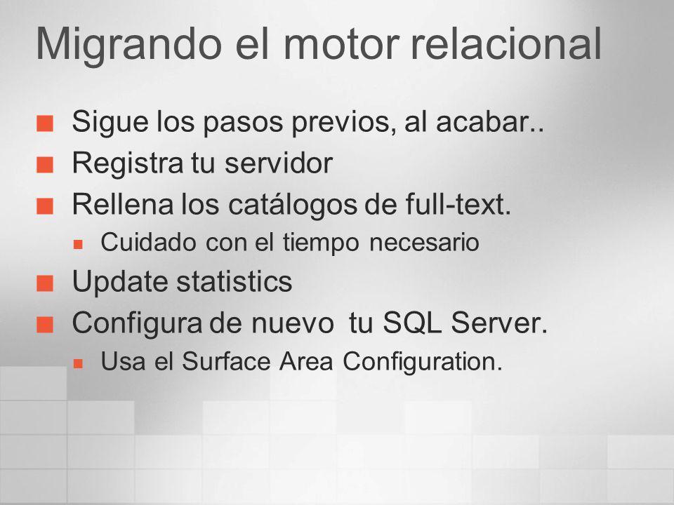 Migrando el motor relacional Sigue los pasos previos, al acabar.. Registra tu servidor Rellena los catálogos de full-text. Cuidado con el tiempo neces