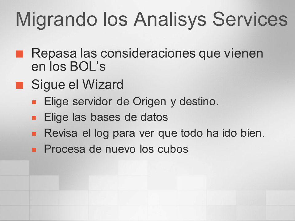 Migrando los Analisys Services Repasa las consideraciones que vienen en los BOLs Sigue el Wizard Elige servidor de Origen y destino. Elige las bases d