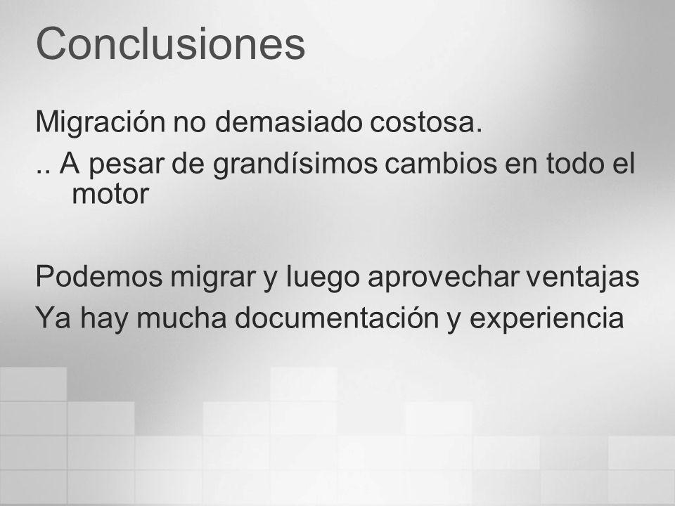 Conclusiones Migración no demasiado costosa... A pesar de grandísimos cambios en todo el motor Podemos migrar y luego aprovechar ventajas Ya hay mucha