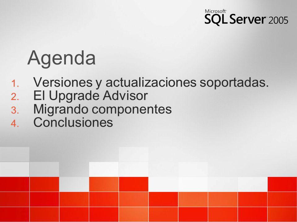 Agenda 1. Versiones y actualizaciones soportadas. 2. El Upgrade Advisor 3. Migrando componentes 4. Conclusiones 1. Versiones y actualizaciones soporta
