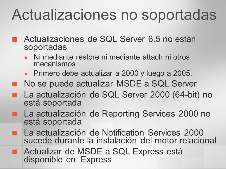 Actualizaciones no soportadas Actualizaciones de SQL Server 6.5 no están soportadas Ni mediante restore ni mediante attach ni otros mecanismos Primero