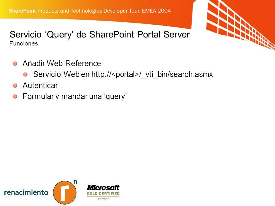 Servicio Query de SharePoint Portal Server Funciones Añadir Web-Reference Servicio-Web en http:// /_vti_bin/search.asmx Autenticar Formular y mandar una query