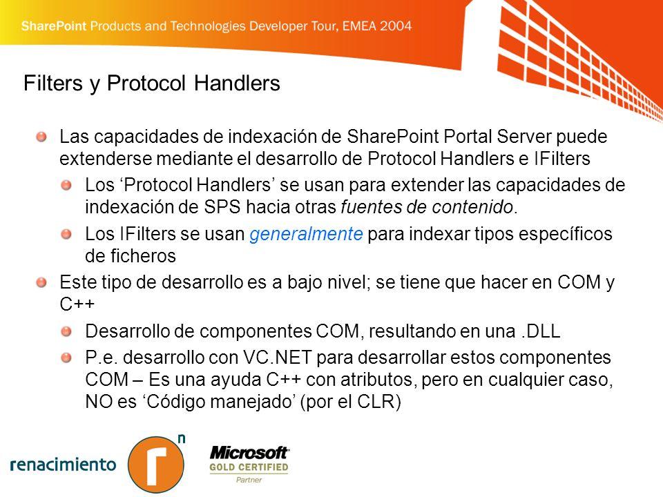 Filters y Protocol Handlers Las capacidades de indexación de SharePoint Portal Server puede extenderse mediante el desarrollo de Protocol Handlers e IFilters Los Protocol Handlers se usan para extender las capacidades de indexación de SPS hacia otras fuentes de contenido.