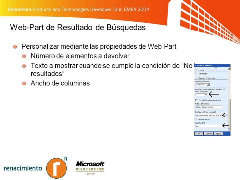 Web-Part de Resultado de Búsquedas Personalizar mediante las propiedades de Web-Part Número de elementos a devolver Texto a mostrar cuando se cumple la condición de No hay resultados Ancho de columnas