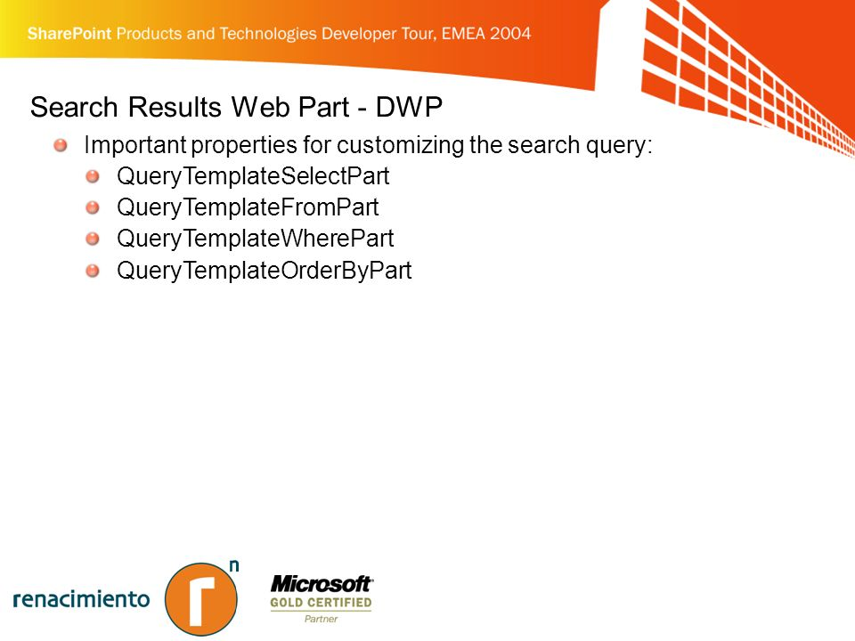 Search Results Web Part - DWP Important properties for customizing the search query: QueryTemplateSelectPart QueryTemplateFromPart QueryTemplateWherePart QueryTemplateOrderByPart