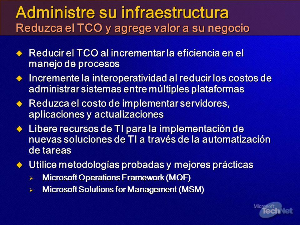 Administre su infraestructura Reduzca el TCO y agrege valor a su negocio Reducir el TCO al incrementar la eficiencia en el manejo de procesos Reducir