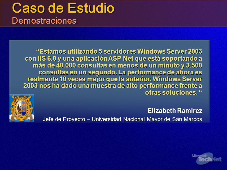 Caso de Estudio Demostraciones Estamos utilizando 5 servidores Windows Server 2003 con IIS 6.0 y una aplicación ASP Net que está soportando a más de 4