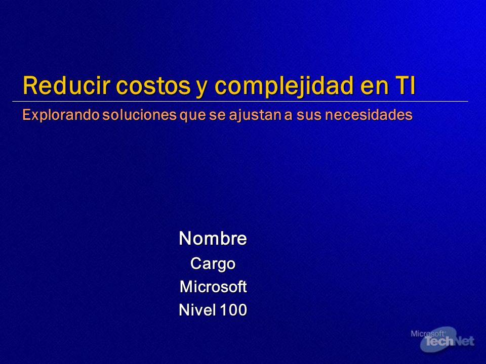 NombreCargoMicrosoft Nivel 100 Reducir costos y complejidad en TI Explorando soluciones que se ajustan a sus necesidades