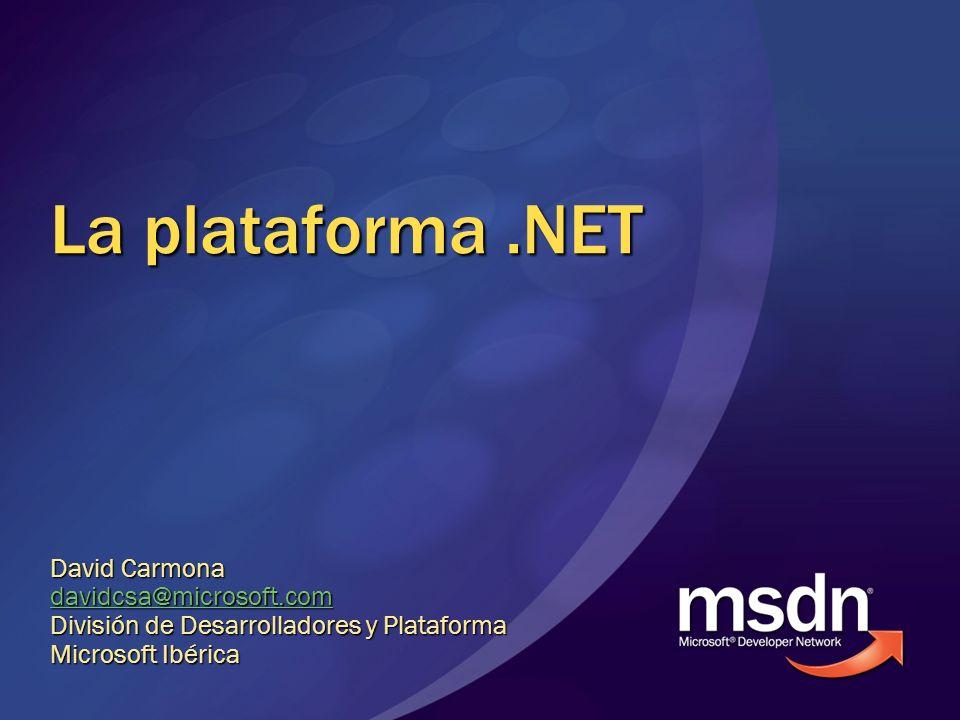 La plataforma.NET David Carmona davidcsa@microsoft.com División de Desarrolladores y Plataforma Microsoft Ibérica