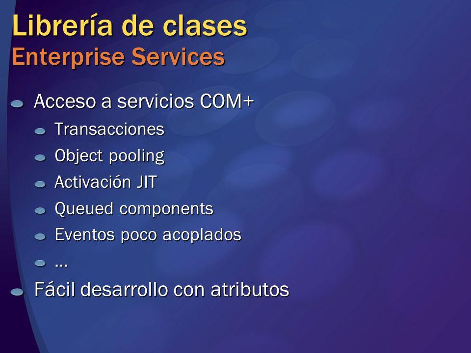 Librería de clases Enterprise Services Acceso a servicios COM+ Transacciones Object pooling Activación JIT Queued components Eventos poco acoplados … Fácil desarrollo con atributos
