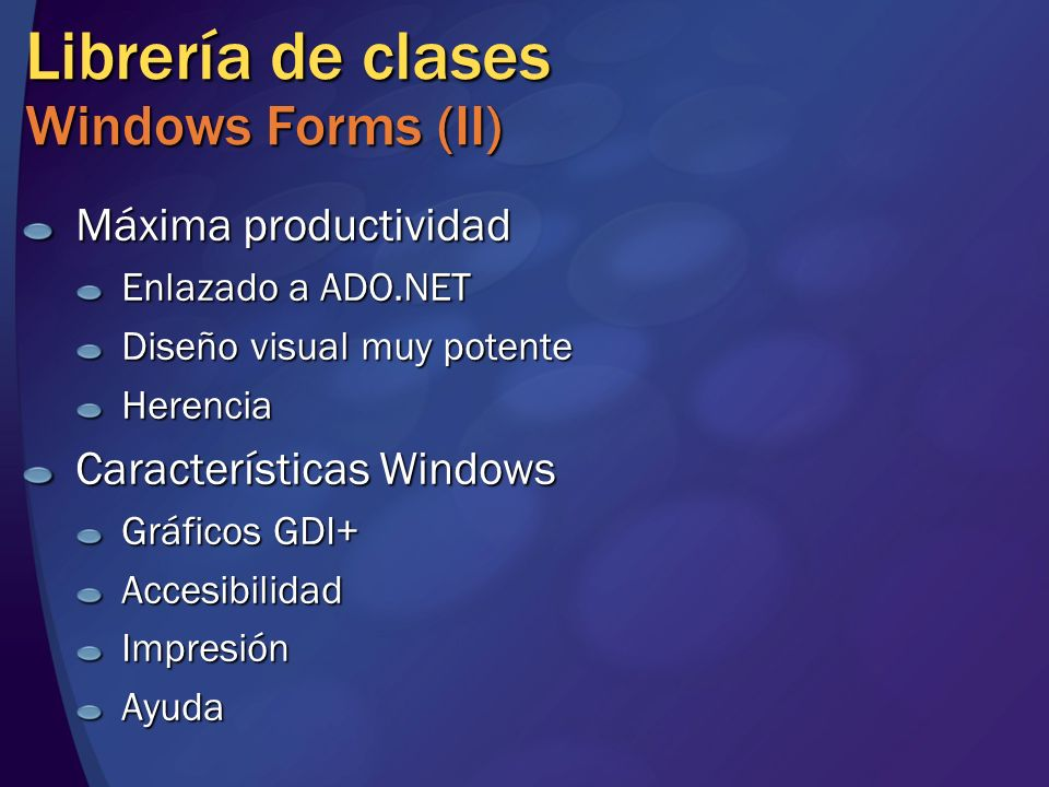 Librería de clases Windows Forms (II) Máxima productividad Enlazado a ADO.NET Diseño visual muy potente Herencia Características Windows Gráficos GDI+ AccesibilidadImpresiónAyuda