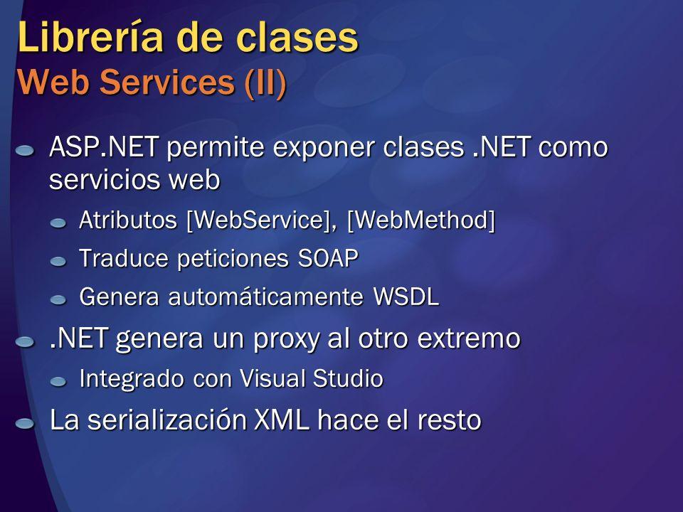 Librería de clases Web Services (II) ASP.NET permite exponer clases.NET como servicios web Atributos [WebService], [WebMethod] Traduce peticiones SOAP Genera automáticamente WSDL.NET genera un proxy al otro extremo Integrado con Visual Studio La serialización XML hace el resto