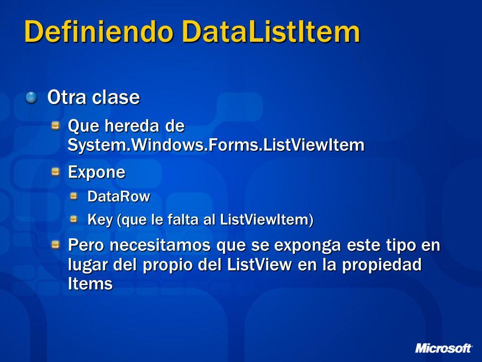 Definiendo DataListItem Otra clase Que hereda de System.Windows.Forms.ListViewItem ExponeDataRow Key (que le falta al ListViewItem) Pero necesitamos que se exponga este tipo en lugar del propio del ListView en la propiedad Items