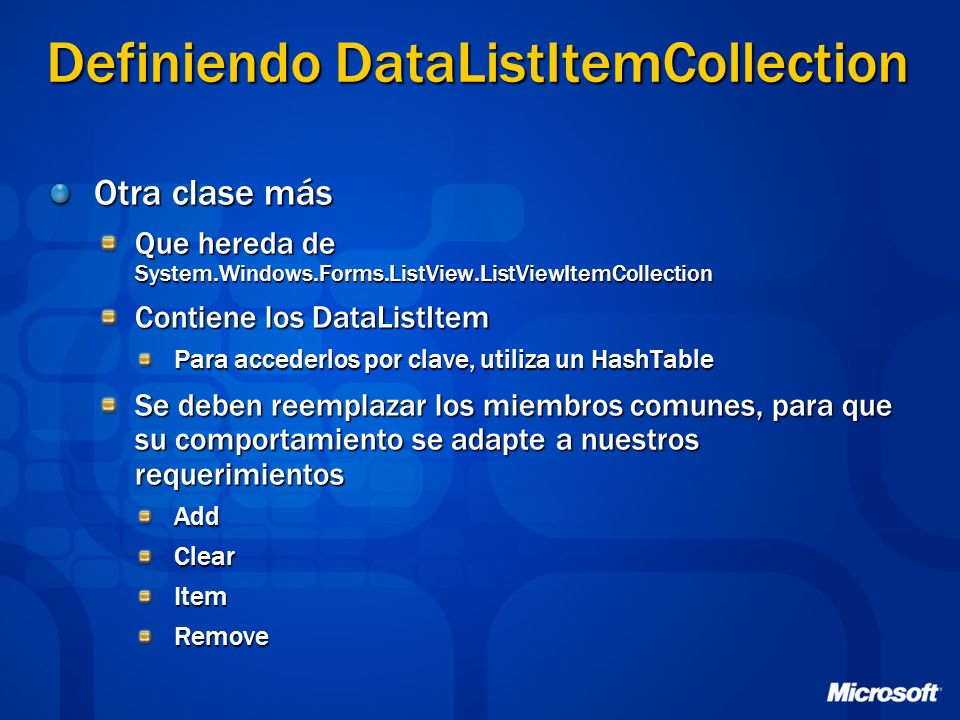 Definiendo DataListItemCollection Otra clase más Que hereda de System.Windows.Forms.ListView.ListViewItemCollection Contiene los DataListItem Para acc