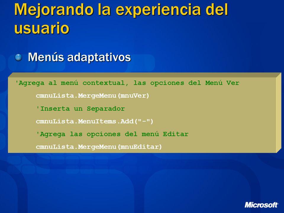 Mejorando la experiencia del usuario Menús adaptativos Agrega al menú contextual, las opciones del Menú Ver cmnuLista.MergeMenu(mnuVer) Inserta un Separador cmnuLista.MenuItems.Add( - ) Agrega las opciones del menú Editar cmnuLista.MergeMenu(mnuEditar)