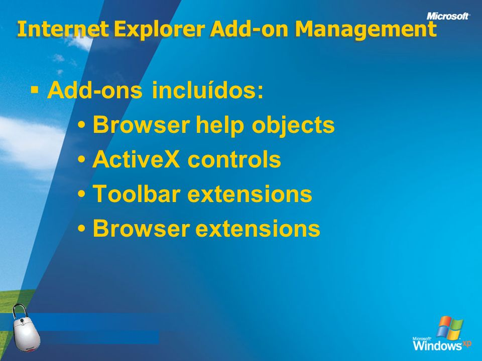 Internet Explorer Add-on Management Add-ons incluídos: Browser help objects ActiveX controls Toolbar extensions Browser extensions