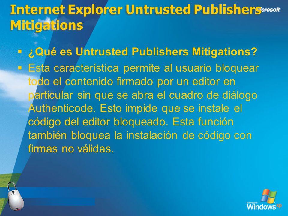 Internet Explorer Untrusted Publishers Mitigations ¿Qué es Untrusted Publishers Mitigations? Esta característica permite al usuario bloquear todo el c