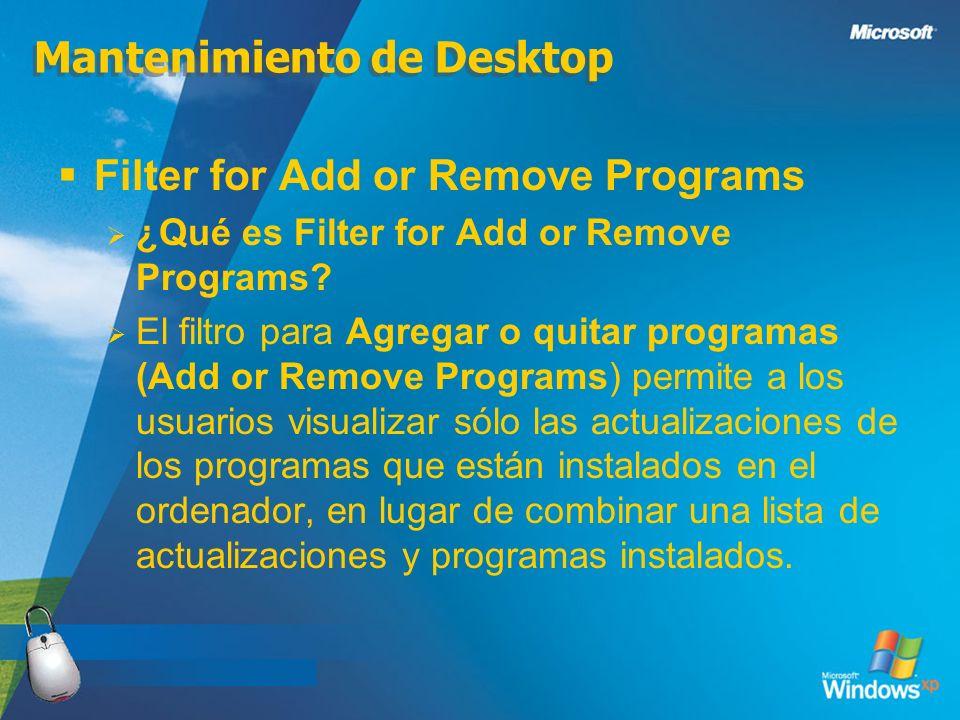 Mantenimiento de Desktop Filter for Add or Remove Programs ¿Qué es Filter for Add or Remove Programs? El filtro para Agregar o quitar programas (Add o