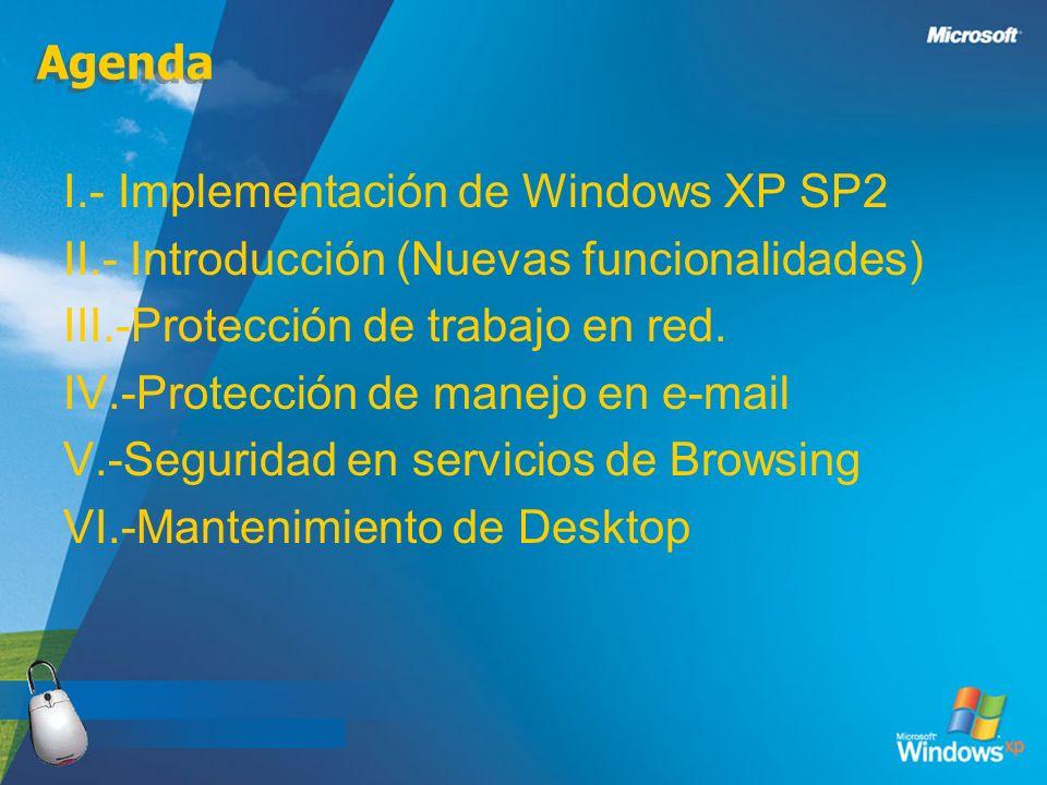 Agenda I.- Implementación de Windows XP SP2 II.- Introducción (Nuevas funcionalidades) III.-Protección de trabajo en red. IV.-Protección de manejo en