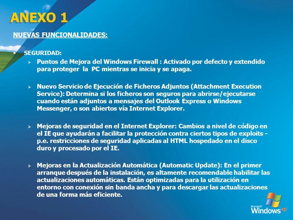 ANEXO 1 NUEVAS FUNCIONALIDADES: SEGURIDAD: Puntos de Mejora del Windows Firewall : Activado por defecto y extendido para proteger la PC mientras se in