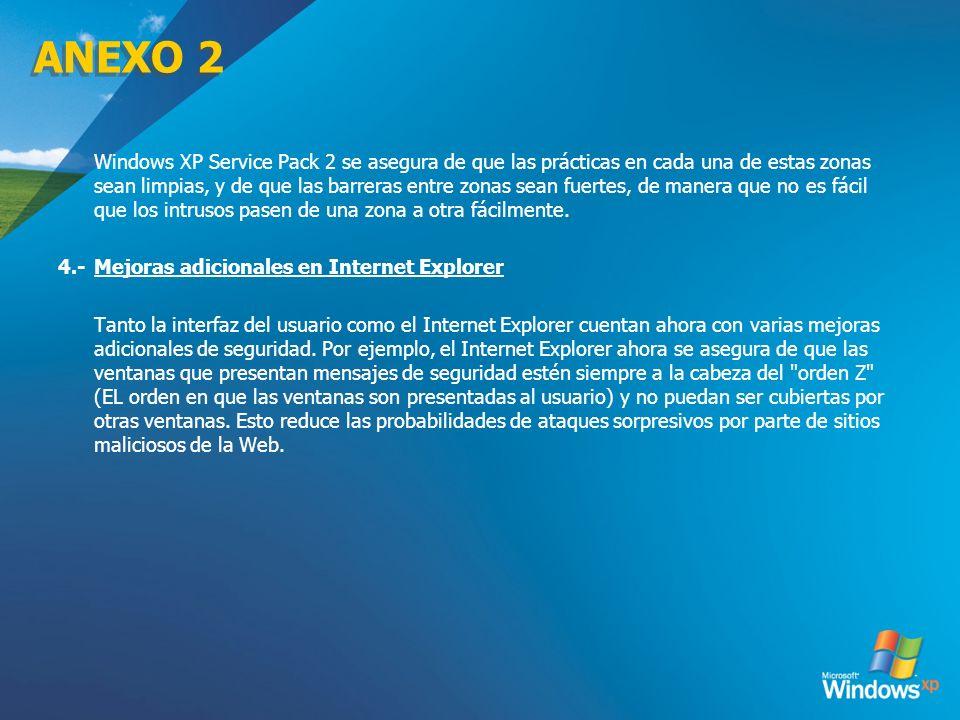 ANEXO 2 Windows XP Service Pack 2 se asegura de que las prácticas en cada una de estas zonas sean limpias, y de que las barreras entre zonas sean fuer