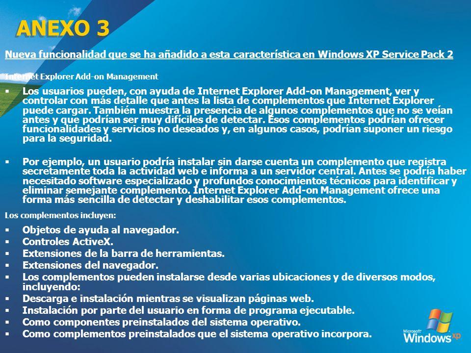 ANEXO 3 Nueva funcionalidad que se ha añadido a esta característica en Windows XP Service Pack 2 Internet Explorer Add-on Management Los usuarios pued