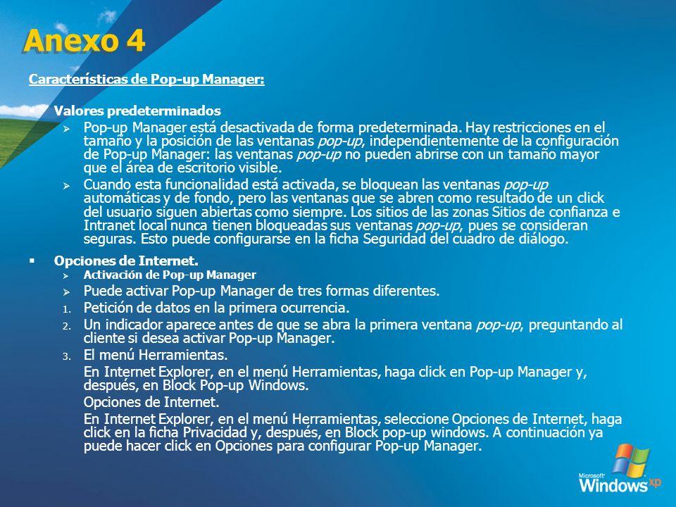 Anexo 4 Características de Pop-up Manager: Valores predeterminados Pop-up Manager está desactivada de forma predeterminada. Hay restricciones en el ta