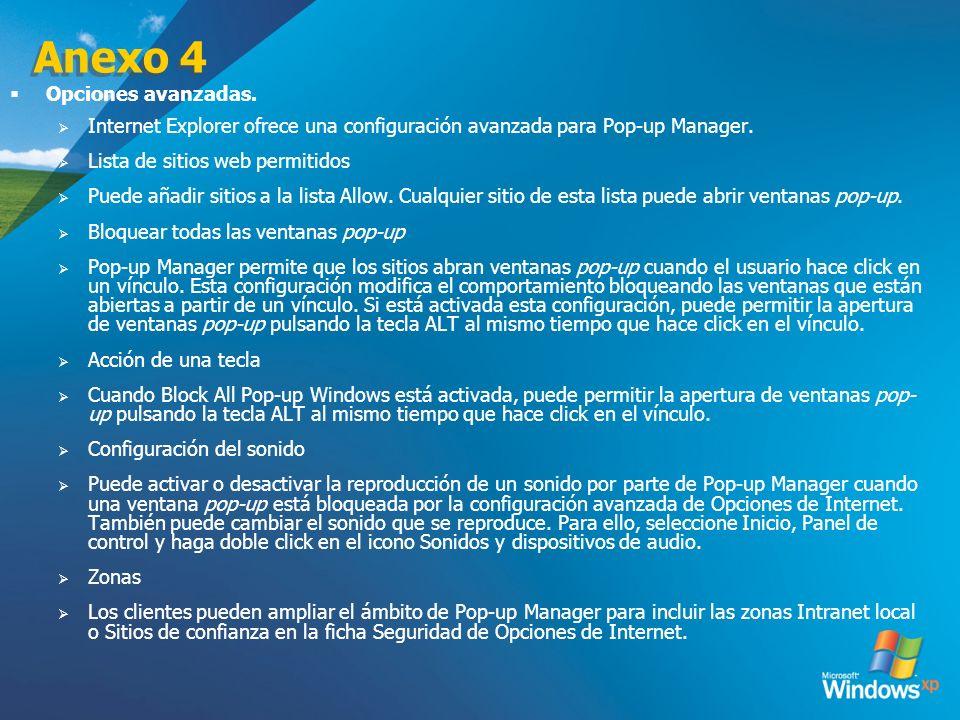 Anexo 4 Opciones avanzadas. Internet Explorer ofrece una configuración avanzada para Pop-up Manager. Lista de sitios web permitidos Puede añadir sitio