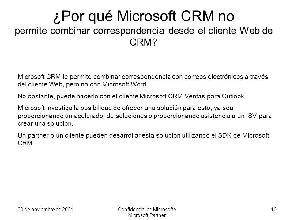 30 de noviembre de 2004Confidencial de Microsoft y Microsoft Partner 10 ¿Por qué Microsoft CRM no permite combinar correspondencia desde el cliente We