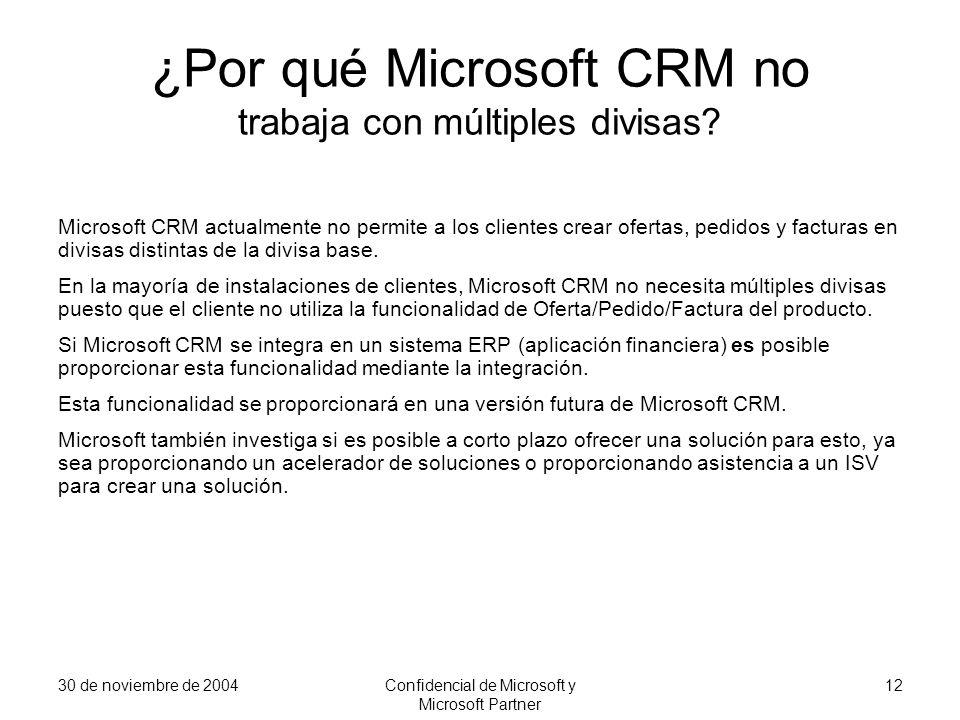 30 de noviembre de 2004Confidencial de Microsoft y Microsoft Partner 12 ¿Por qué Microsoft CRM no trabaja con múltiples divisas? Microsoft CRM actualm