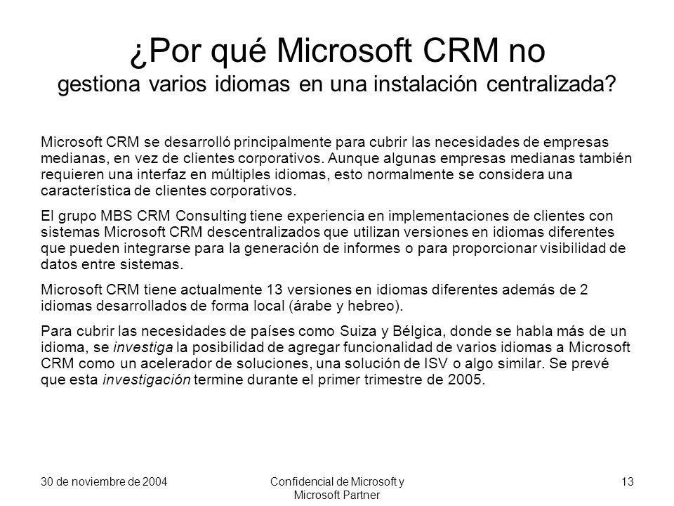 30 de noviembre de 2004Confidencial de Microsoft y Microsoft Partner 13 ¿Por qué Microsoft CRM no gestiona varios idiomas en una instalación centraliz