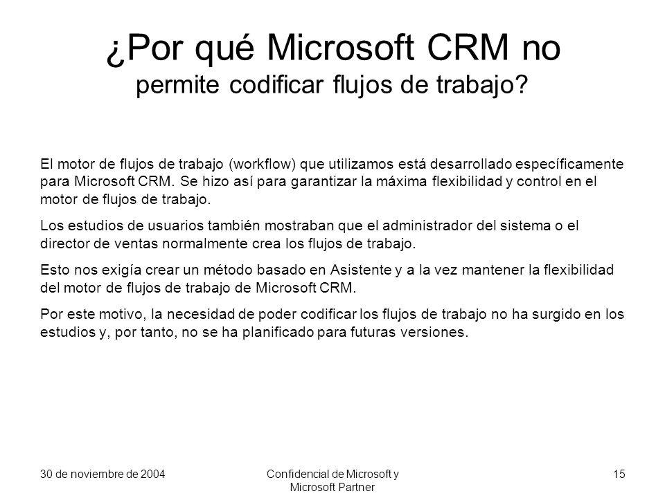 30 de noviembre de 2004Confidencial de Microsoft y Microsoft Partner 15 ¿Por qué Microsoft CRM no permite codificar flujos de trabajo? El motor de flu