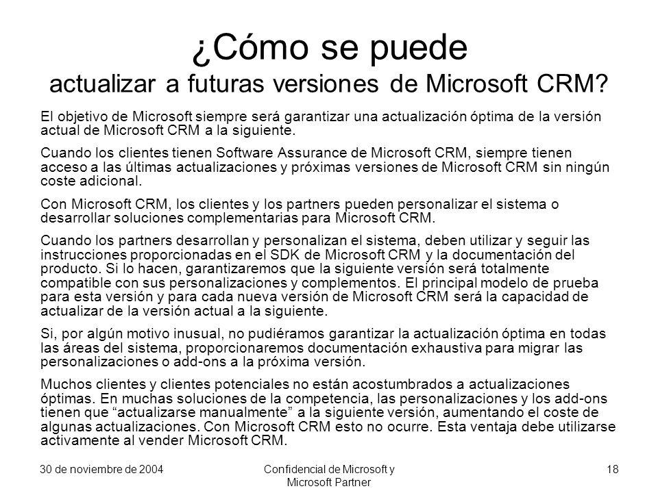 30 de noviembre de 2004Confidencial de Microsoft y Microsoft Partner 18 ¿Cómo se puede actualizar a futuras versiones de Microsoft CRM? El objetivo de