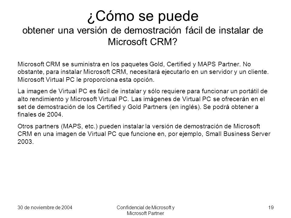 30 de noviembre de 2004Confidencial de Microsoft y Microsoft Partner 19 ¿Cómo se puede obtener una versión de demostración fácil de instalar de Micros