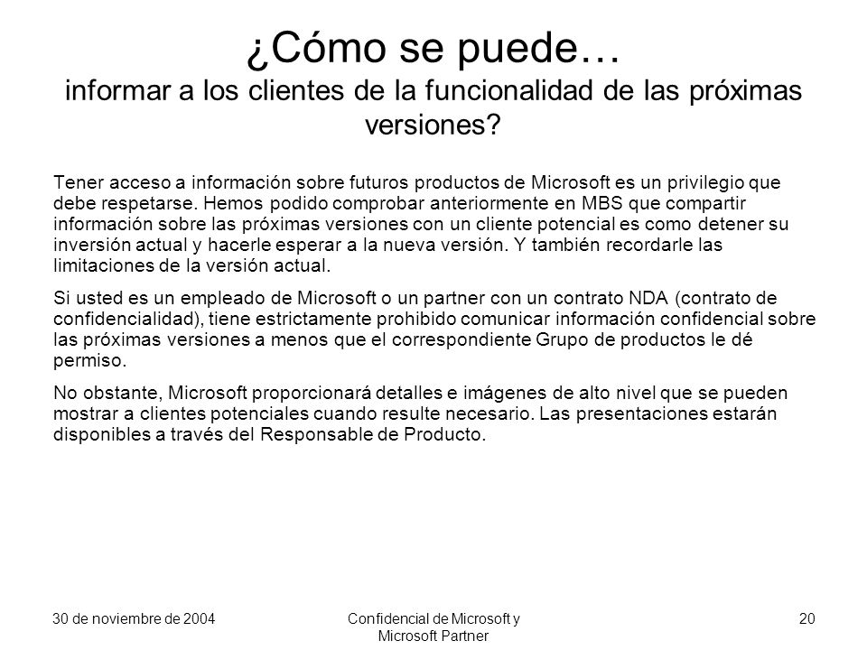 30 de noviembre de 2004Confidencial de Microsoft y Microsoft Partner 20 ¿Cómo se puede… informar a los clientes de la funcionalidad de las próximas ve