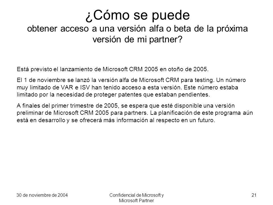 30 de noviembre de 2004Confidencial de Microsoft y Microsoft Partner 21 ¿Cómo se puede obtener acceso a una versión alfa o beta de la próxima versión