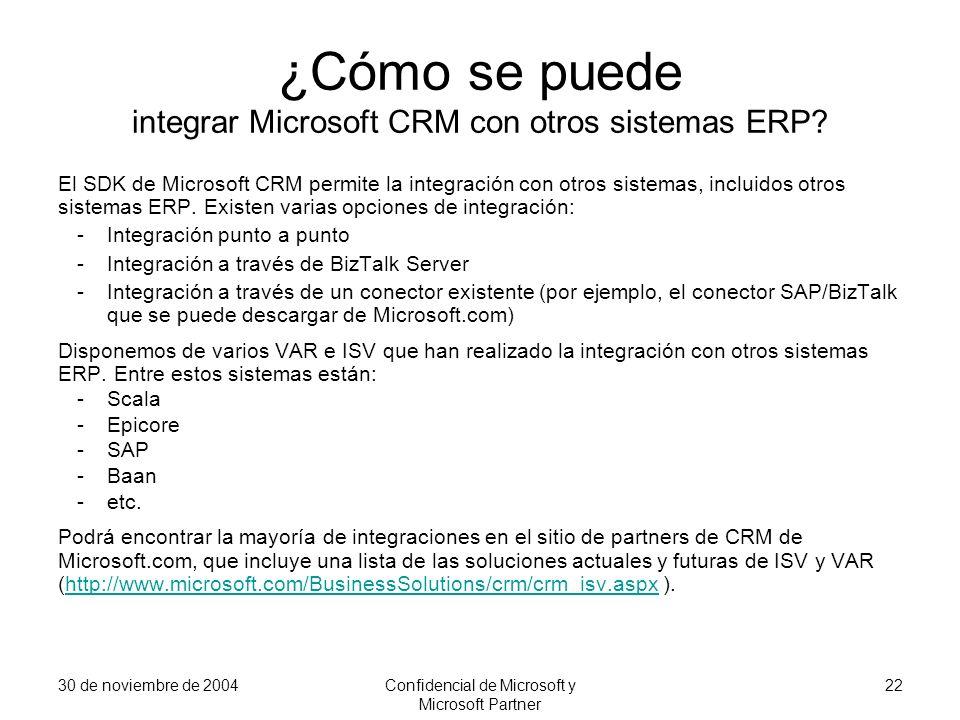 30 de noviembre de 2004Confidencial de Microsoft y Microsoft Partner 22 ¿Cómo se puede integrar Microsoft CRM con otros sistemas ERP? El SDK de Micros
