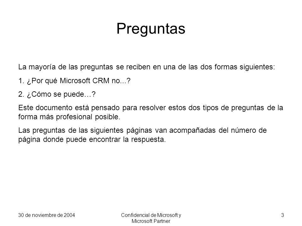 30 de noviembre de 2004Confidencial de Microsoft y Microsoft Partner 3 Preguntas La mayoría de las preguntas se reciben en una de las dos formas sigui