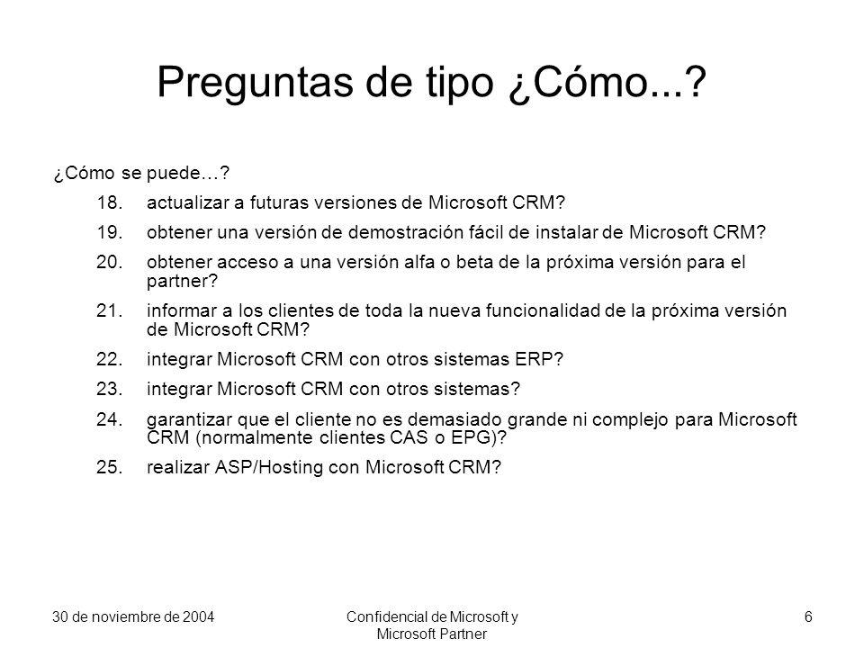 30 de noviembre de 2004Confidencial de Microsoft y Microsoft Partner 6 Preguntas de tipo ¿Cómo...? ¿Cómo se puede…? 18.actualizar a futuras versiones