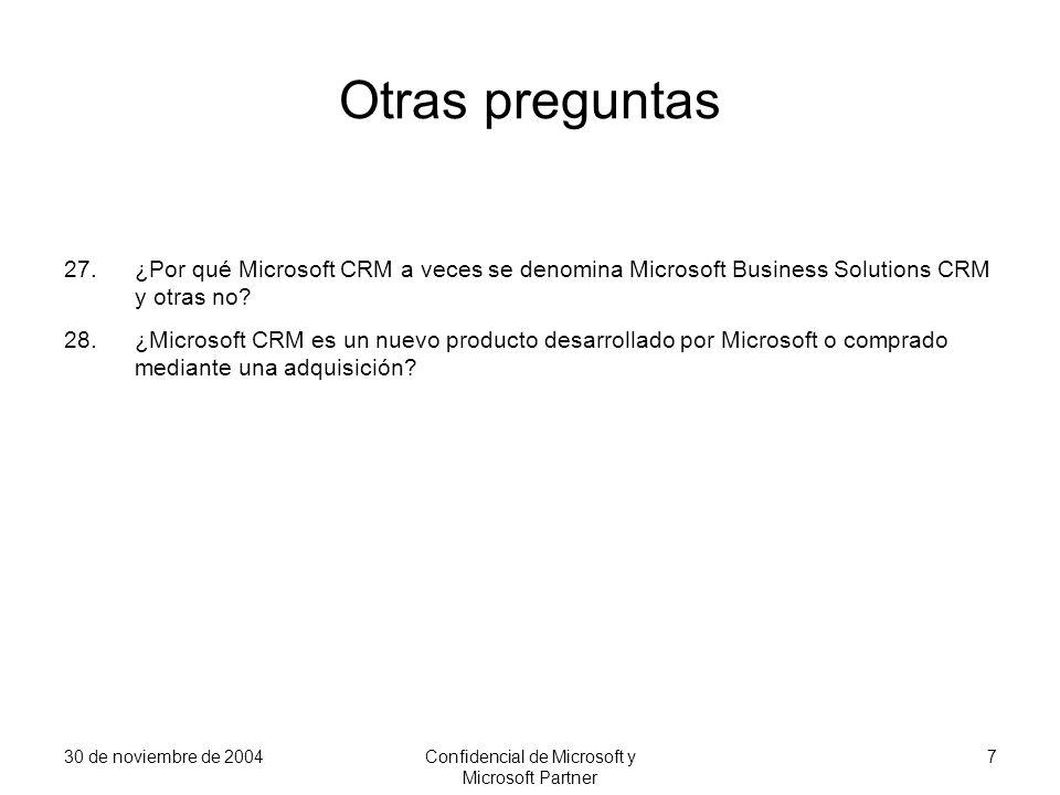 30 de noviembre de 2004Confidencial de Microsoft y Microsoft Partner 7 Otras preguntas 27.¿Por qué Microsoft CRM a veces se denomina Microsoft Busines