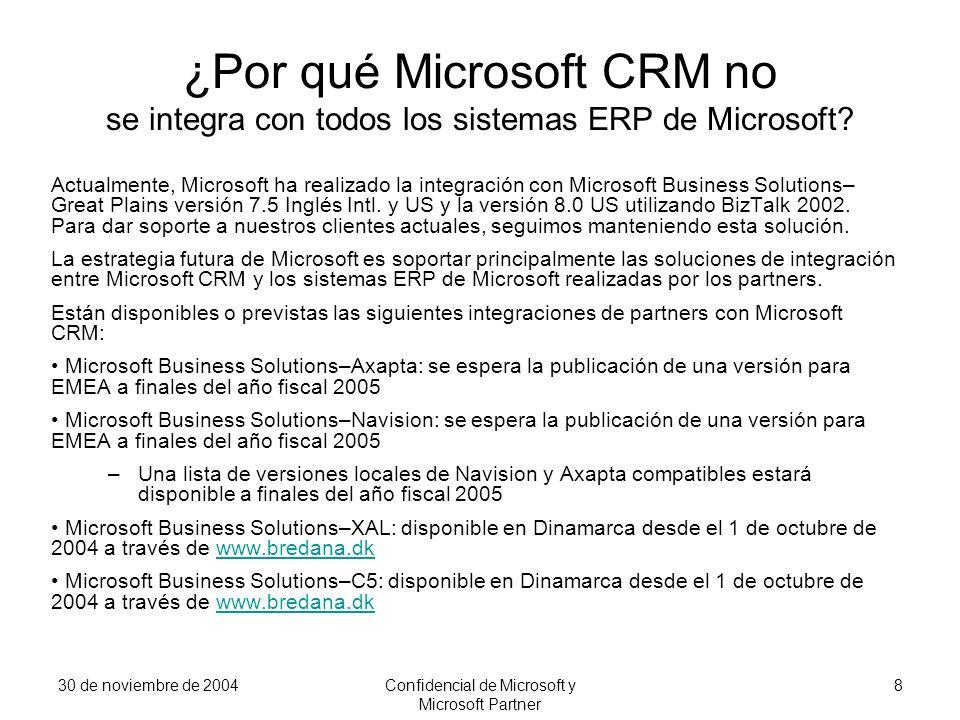 30 de noviembre de 2004Confidencial de Microsoft y Microsoft Partner 8 ¿Por qué Microsoft CRM no se integra con todos los sistemas ERP de Microsoft? A