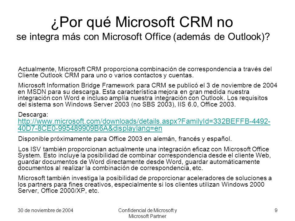 30 de noviembre de 2004Confidencial de Microsoft y Microsoft Partner 9 ¿Por qué Microsoft CRM no se integra más con Microsoft Office (además de Outloo