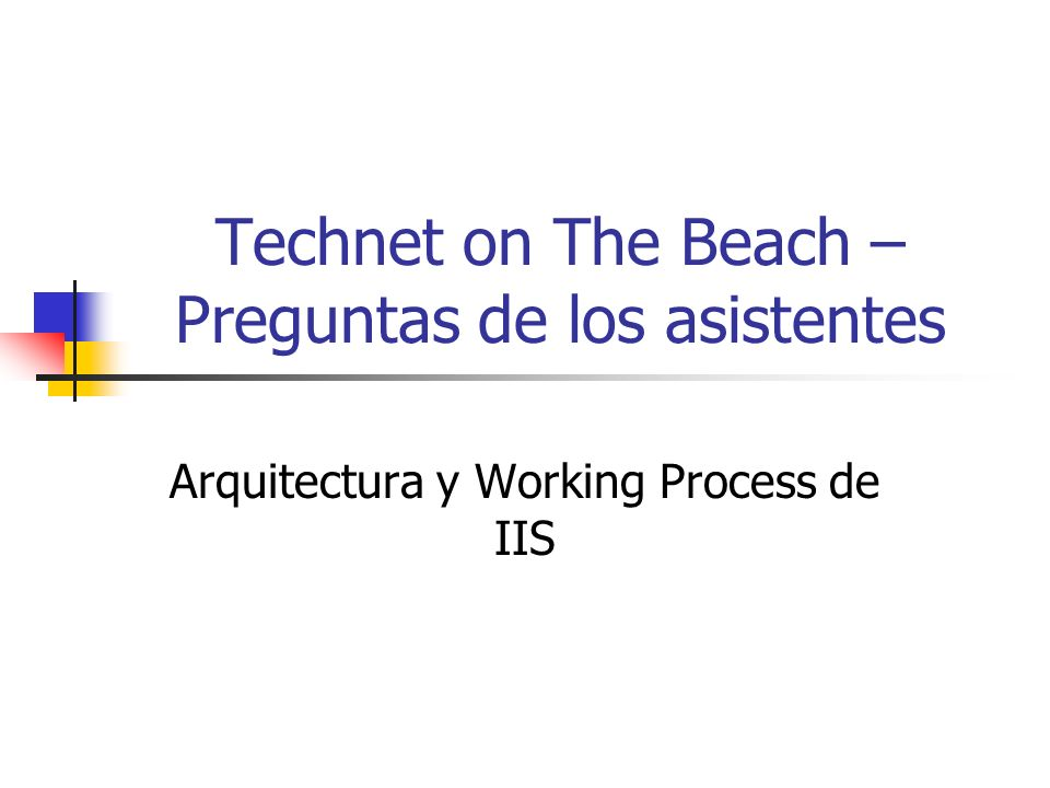 Technet on The Beach – Preguntas de los asistentes Arquitectura y Working Process de IIS