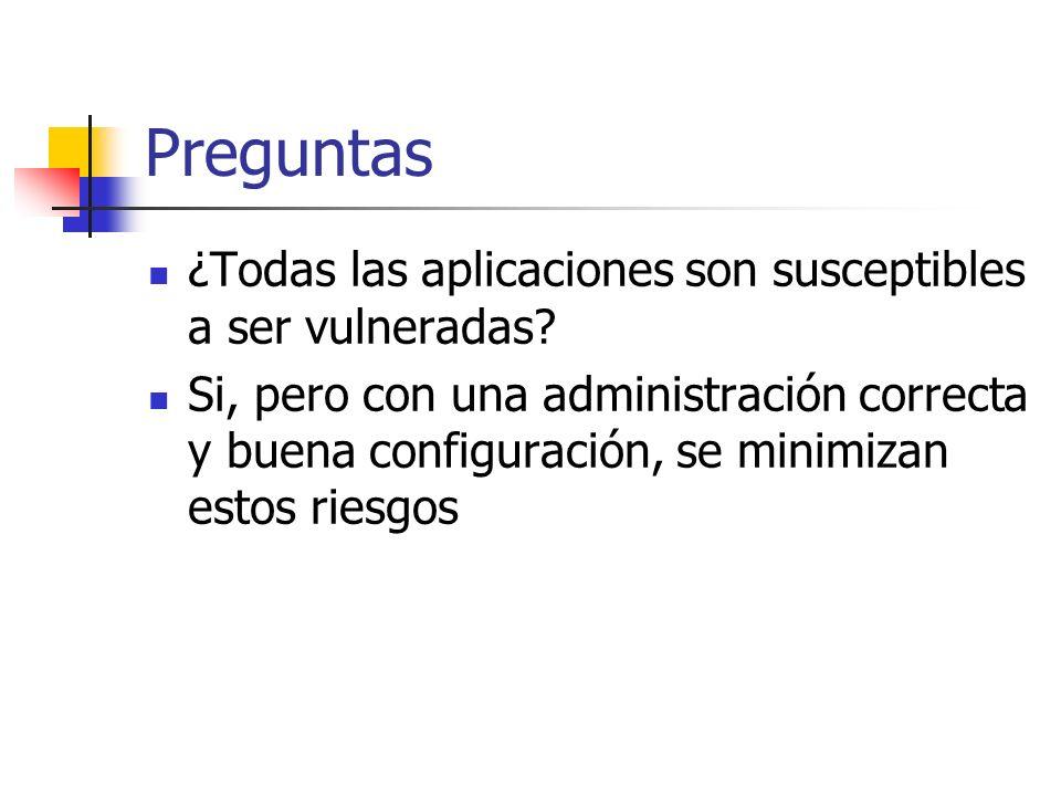 Preguntas ¿Todas las aplicaciones son susceptibles a ser vulneradas.